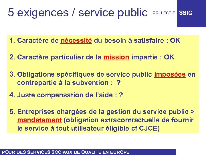 5 exigences / service public COLLECTIF SSIG 1. Caractère de nécessité du besoin à