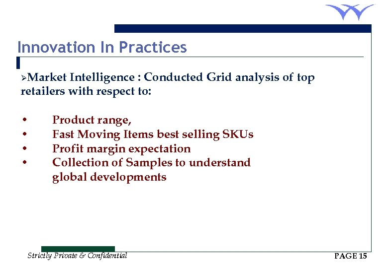 Innovation In Practices ØMarket Intelligence : Conducted Grid analysis of top retailers with respect