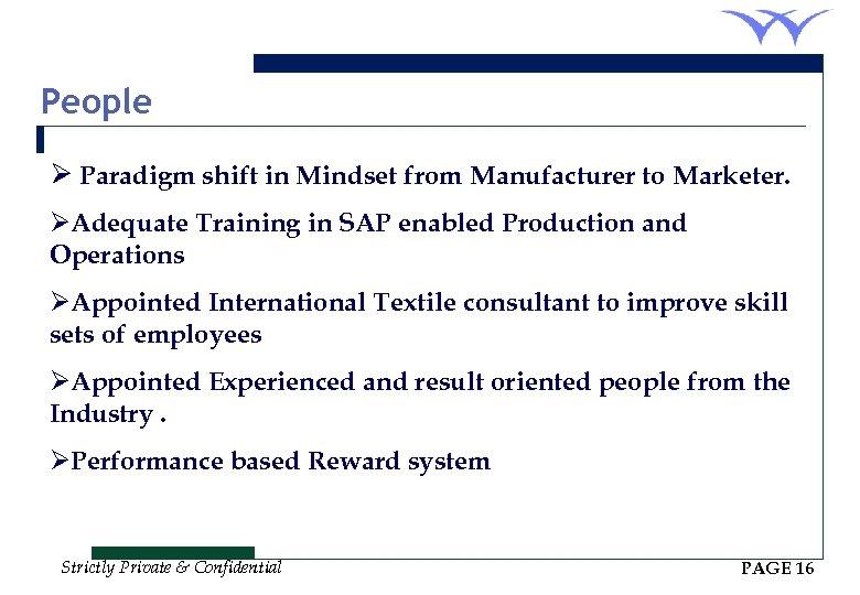 People Ø Paradigm shift in Mindset from Manufacturer to Marketer. ØAdequate Training in SAP
