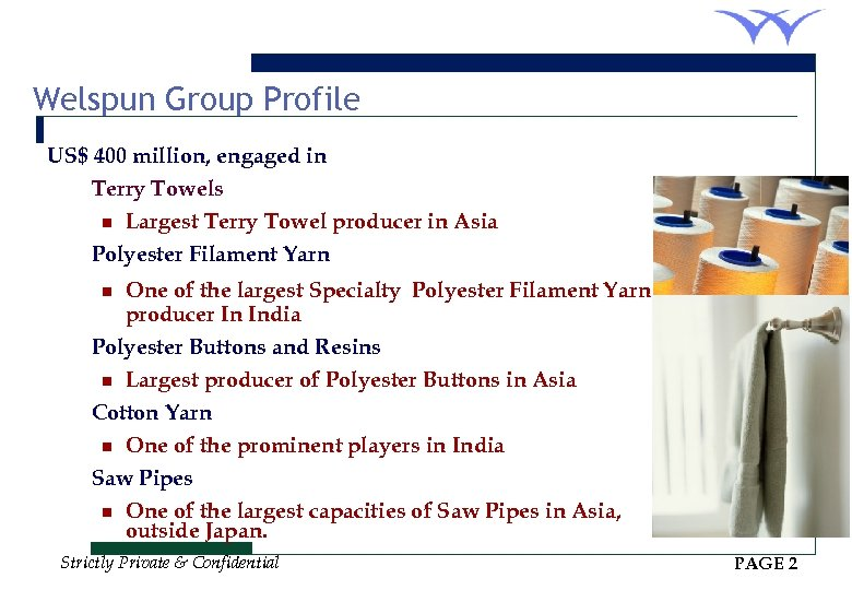 Welspun Group Profile US$ 400 million, engaged in Terry Towels n Largest Terry Towel