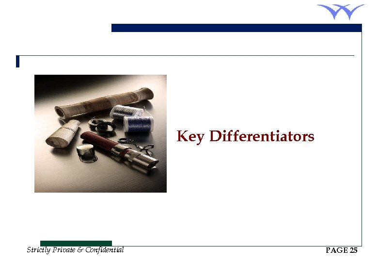 Key Differentiators Strictly Private & Confidential PAGE 25