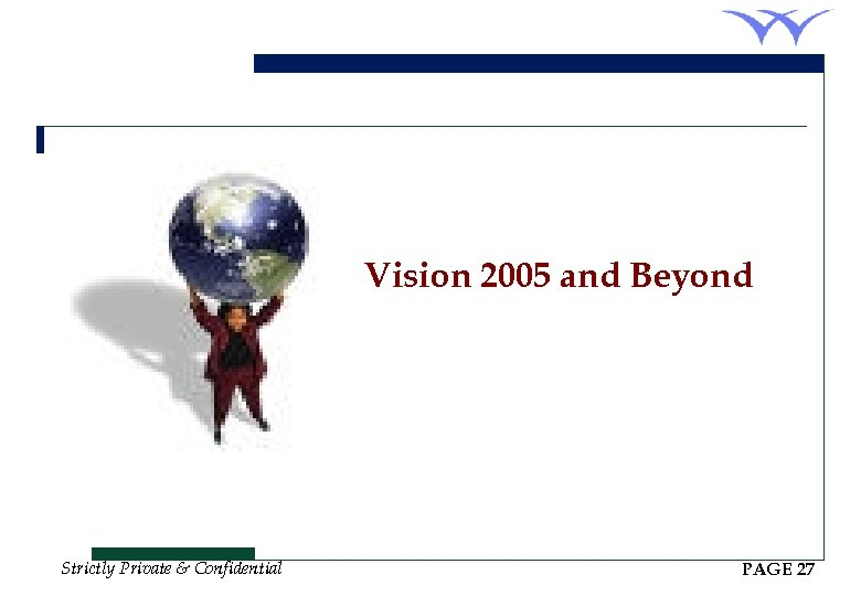 Vision 2005 and Beyond Strictly Private & Confidential PAGE 27