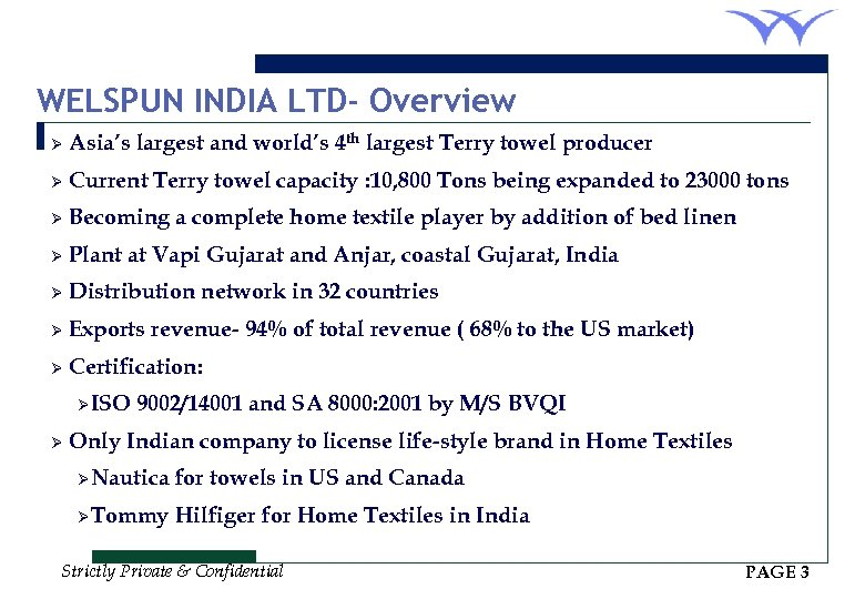 WELSPUN INDIA LTD- Overview Ø Asia's largest and world's 4 th largest Terry towel