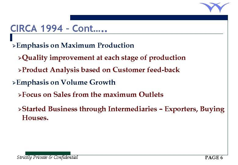 CIRCA 1994 – Cont…. . ØEmphasis on Maximum Production ØQuality improvement at each stage