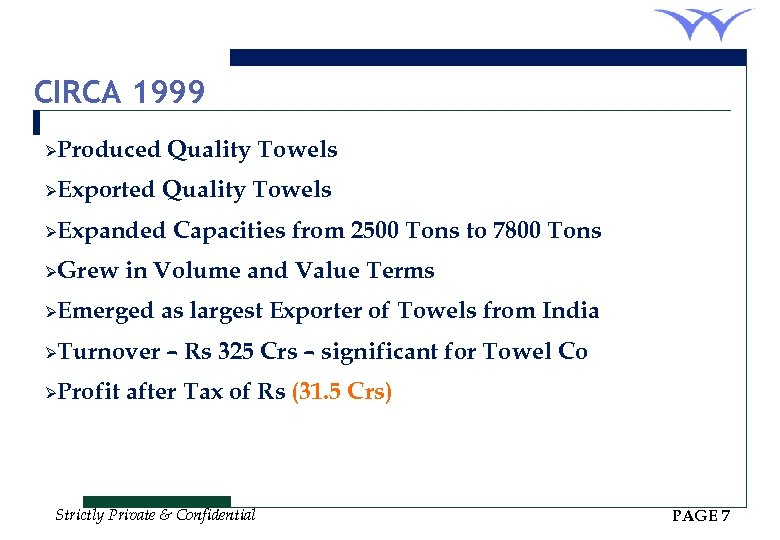 CIRCA 1999 ØProduced ØExported Quality Towels ØExpanded ØGrew Capacities from 2500 Tons to 7800