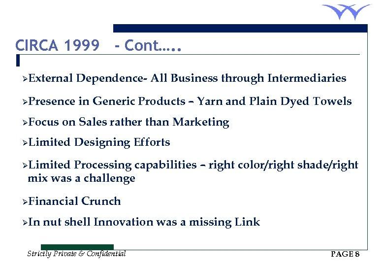 CIRCA 1999 - Cont…. . ØExternal Dependence- All Business through Intermediaries ØPresence ØFocus in