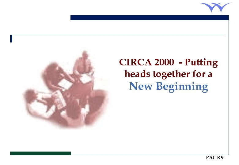 CIRCA 2000 - Putting heads together for a New Beginning PAGE 9