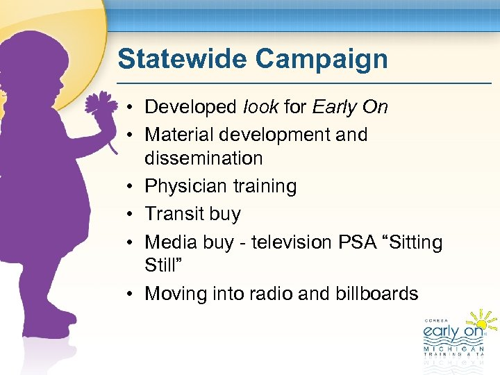 Statewide Campaign • Developed look for Early On • Material development and dissemination •