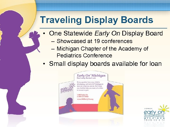 Traveling Display Boards • One Statewide Early On Display Board – Showcased at 19