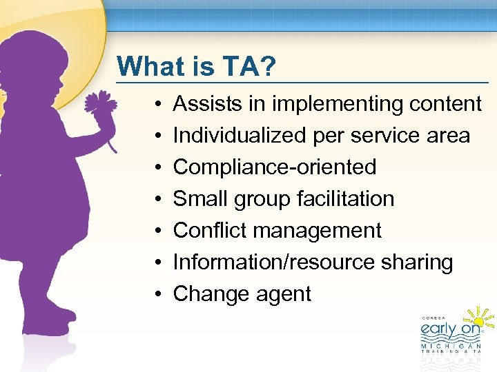 What is TA? • • Assists in implementing content Individualized per service area Compliance-oriented