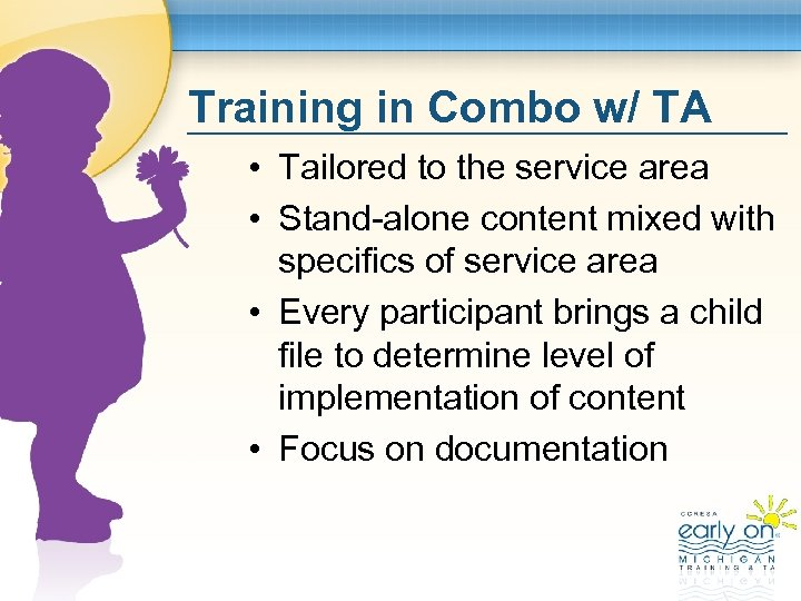 Training in Combo w/ TA • Tailored to the service area • Stand-alone content