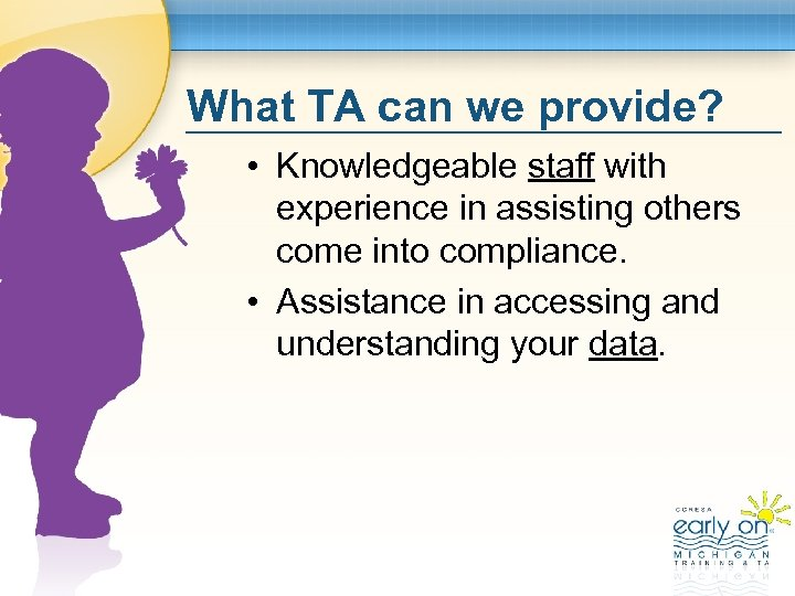 What TA can we provide? • Knowledgeable staff with experience in assisting others come