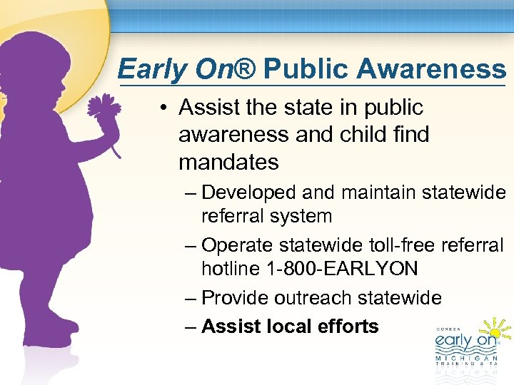 Early On® Public Awareness • Assist the state in public awareness and child find