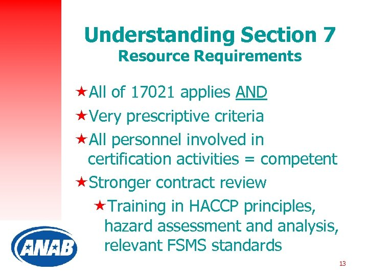 Understanding Section 7 Resource Requirements «All of 17021 applies AND «Very prescriptive criteria «All