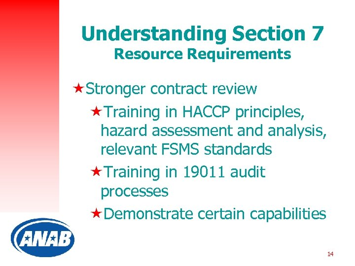 Understanding Section 7 Resource Requirements «Stronger contract review «Training in HACCP principles, hazard assessment