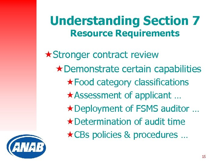 Understanding Section 7 Resource Requirements «Stronger contract review «Demonstrate certain capabilities «Food category classifications