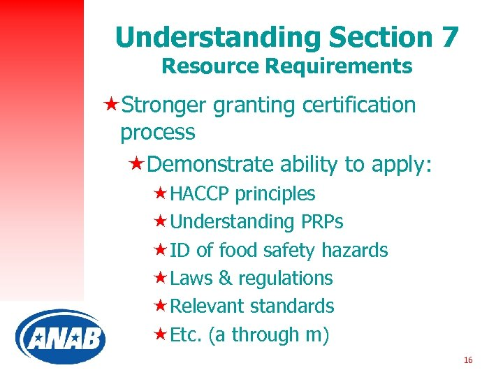 Understanding Section 7 Resource Requirements «Stronger granting certification process «Demonstrate ability to apply: «HACCP