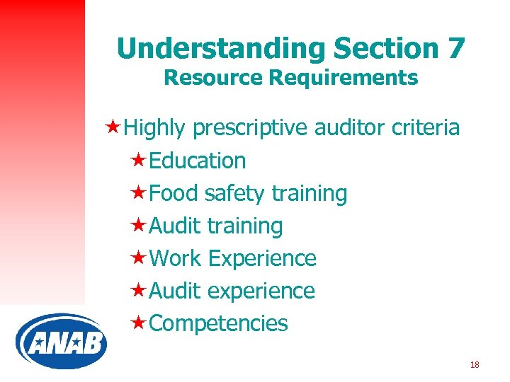 Understanding Section 7 Resource Requirements «Highly prescriptive auditor criteria «Education «Food safety training «Audit