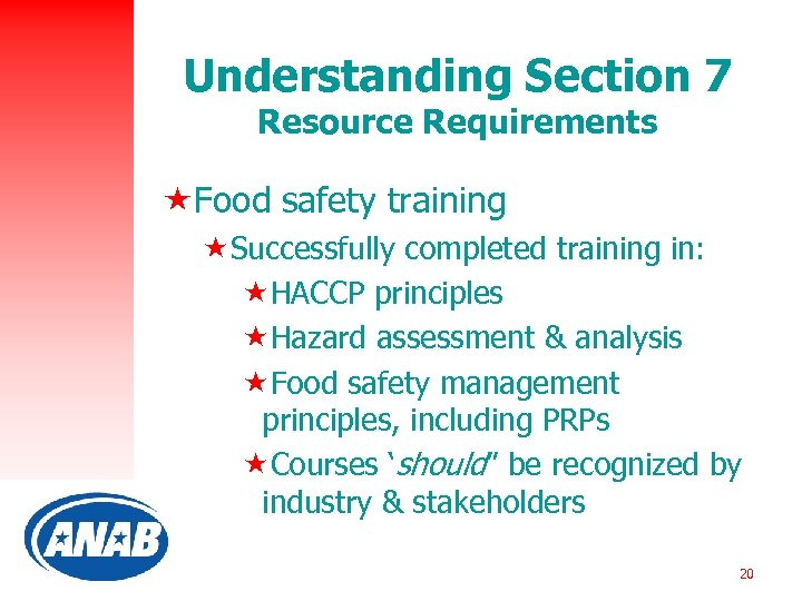 Understanding Section 7 Resource Requirements «Food safety training «Successfully completed training in: «HACCP principles