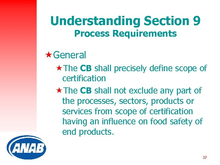 Understanding Section 9 Process Requirements «General «The CB shall precisely define scope of certification