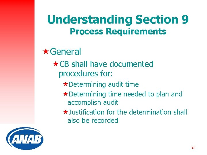 Understanding Section 9 Process Requirements «General «CB shall have documented procedures for: «Determining audit