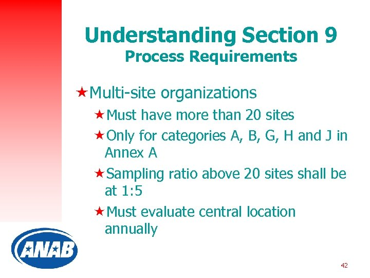 Understanding Section 9 Process Requirements «Multi-site organizations «Must have more than 20 sites «Only
