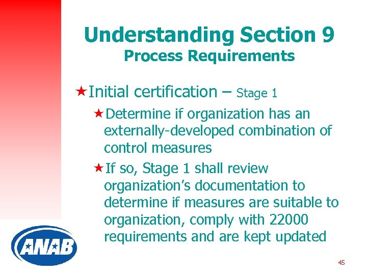 Understanding Section 9 Process Requirements «Initial certification – Stage 1 «Determine if organization has