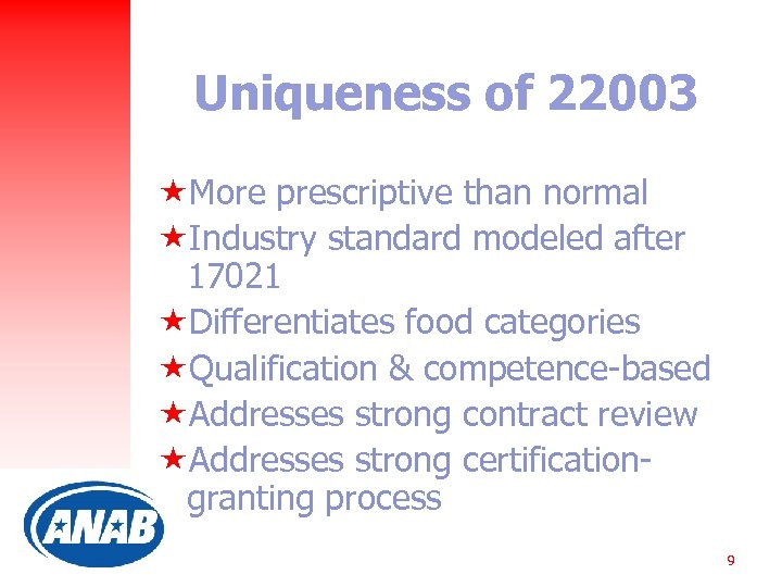 Uniqueness of 22003 «More prescriptive than normal «Industry standard modeled after 17021 «Differentiates food