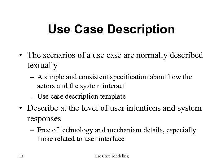 Use Case Description • The scenarios of a use case are normally described textually