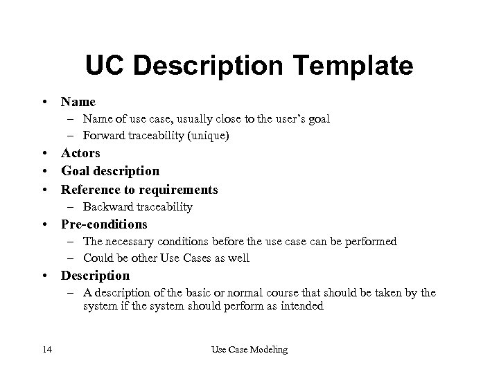 UC Description Template • Name – Name of use case, usually close to the