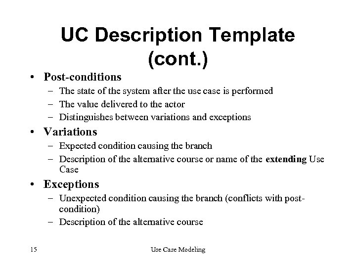 UC Description Template (cont. ) • Post-conditions – The state of the system after
