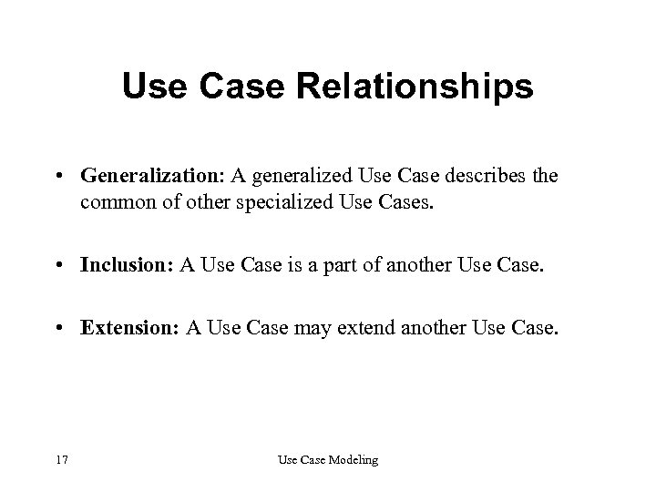 Use Case Relationships • Generalization: A generalized Use Case describes the common of other