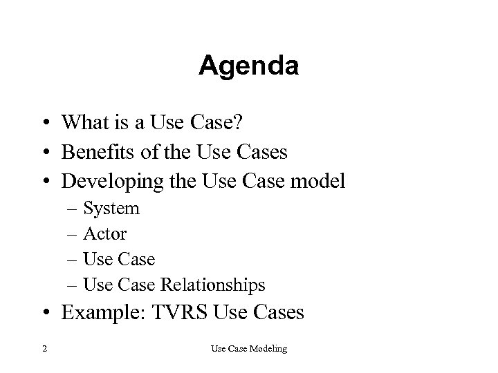 Agenda • What is a Use Case? • Benefits of the Use Cases •