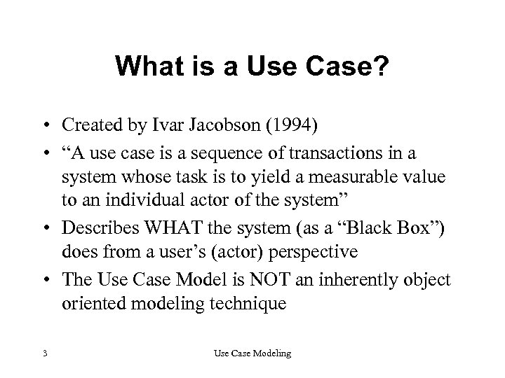"""What is a Use Case? • Created by Ivar Jacobson (1994) • """"A use"""