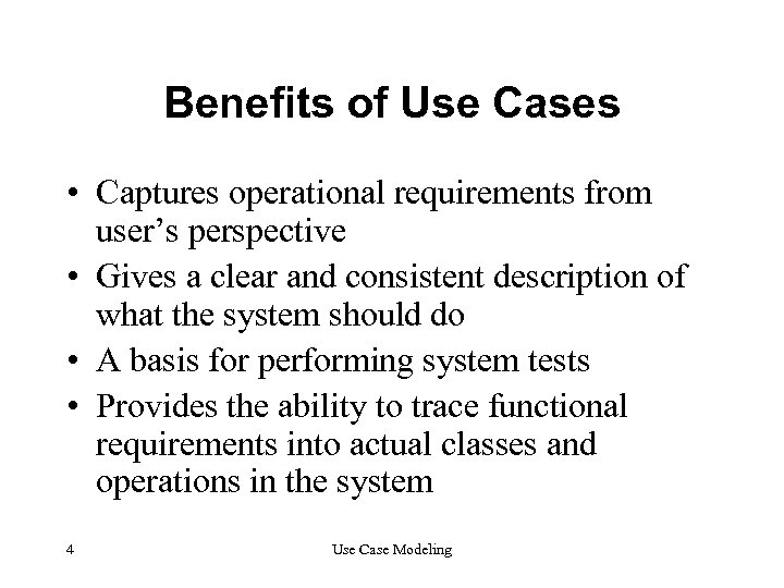 Benefits of Use Cases • Captures operational requirements from user's perspective • Gives a