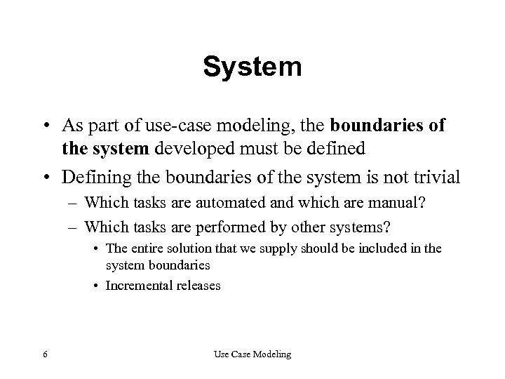 System • As part of use-case modeling, the boundaries of the system developed must