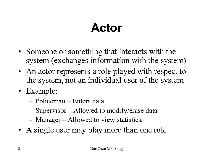 Actor • Someone or something that interacts with the system (exchanges information with the
