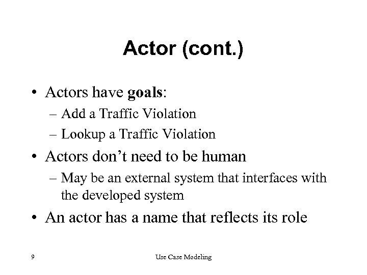 Actor (cont. ) • Actors have goals: – Add a Traffic Violation – Lookup