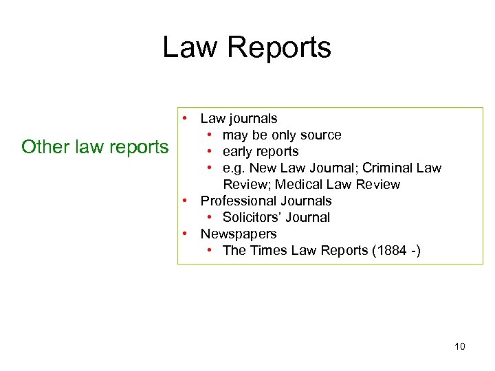 Law Reports Other law reports • Law journals • may be only source •