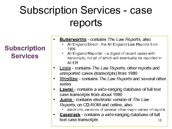 Subscription Services - case reports • Butterworths - contains The Law Reports, also •