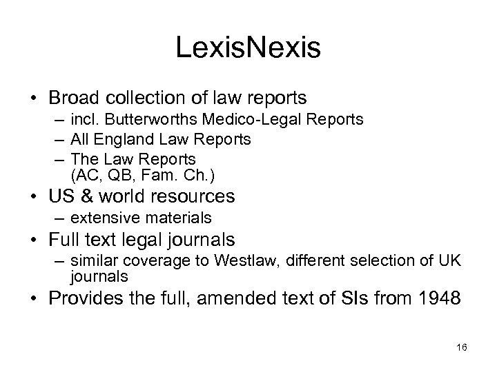 Lexis. Nexis • Broad collection of law reports – incl. Butterworths Medico-Legal Reports –