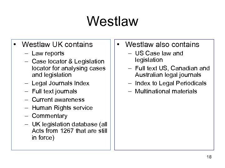 Westlaw • Westlaw UK contains – Law reports – Case locator & Legislation locator