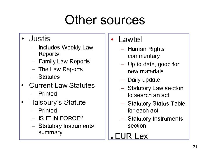 Other sources • Justis • Lawtel – Includes Weekly Law Reports – Family Law