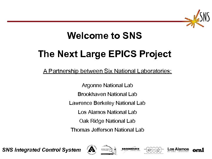 Welcome to SNS The Next Large EPICS Project A Partnership between Six National Laboratories: