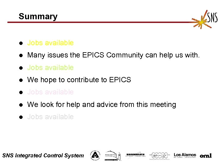 Summary l Jobs available l Many issues the EPICS Community can help us with.