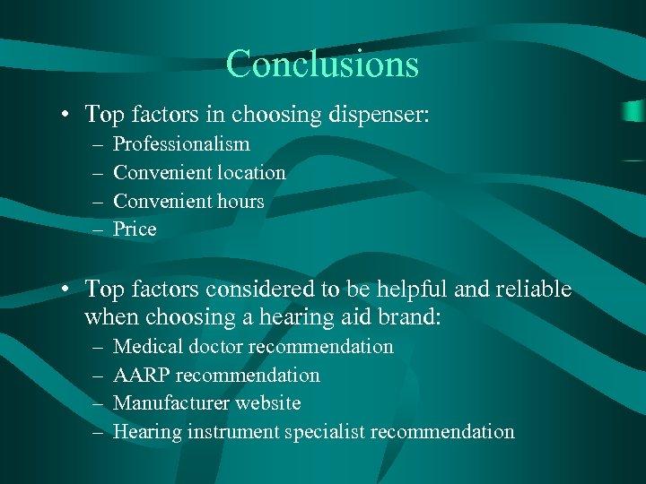 Conclusions • Top factors in choosing dispenser: – – Professionalism Convenient location Convenient hours