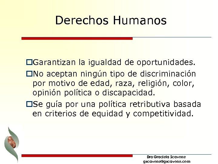 Derechos Humanos o. Garantizan la igualdad de oportunidades. o. No aceptan ningún tipo de