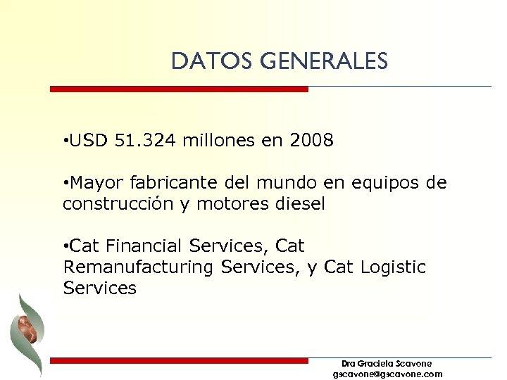 DATOS GENERALES • USD 51. 324 millones en 2008 • Mayor fabricante del mundo