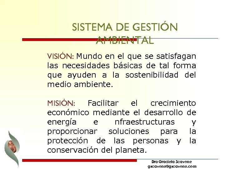 SISTEMA DE GESTIÓN AMBIENTAL VISIÓN: Mundo en el que se satisfagan las necesidades básicas