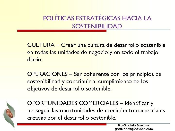 POLÍTICAS ESTRATÉGICAS HACIA LA SOSTENIBILIDAD CULTURA – Crear una cultura de desarrollo sostenible en